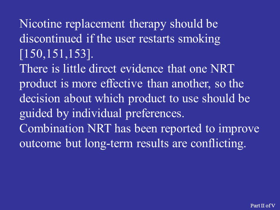 Nicotine replacement therapy should be discontinued if the user restarts smoking [150,151,153].